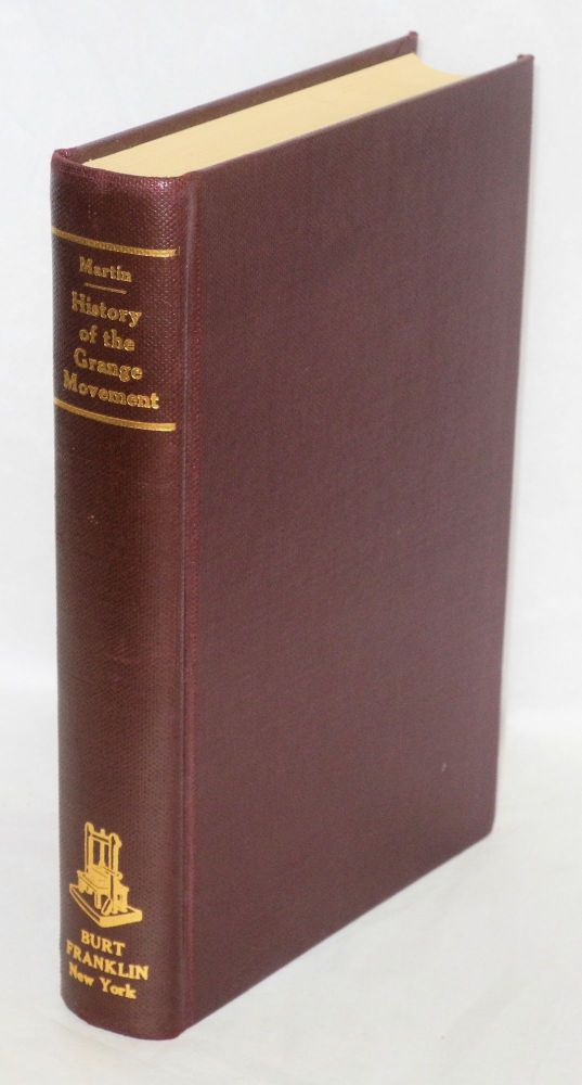 History of the Grange movement; or, The farmer's war against monopolies, being a full and authentic account of the struggles of the American farmers against the extortions of the railroad companies. With a history of the rise and progress of the Order of Patrons of Husbandry, to which is added sketches of the leading Grangers. Edward Winslow Martin.