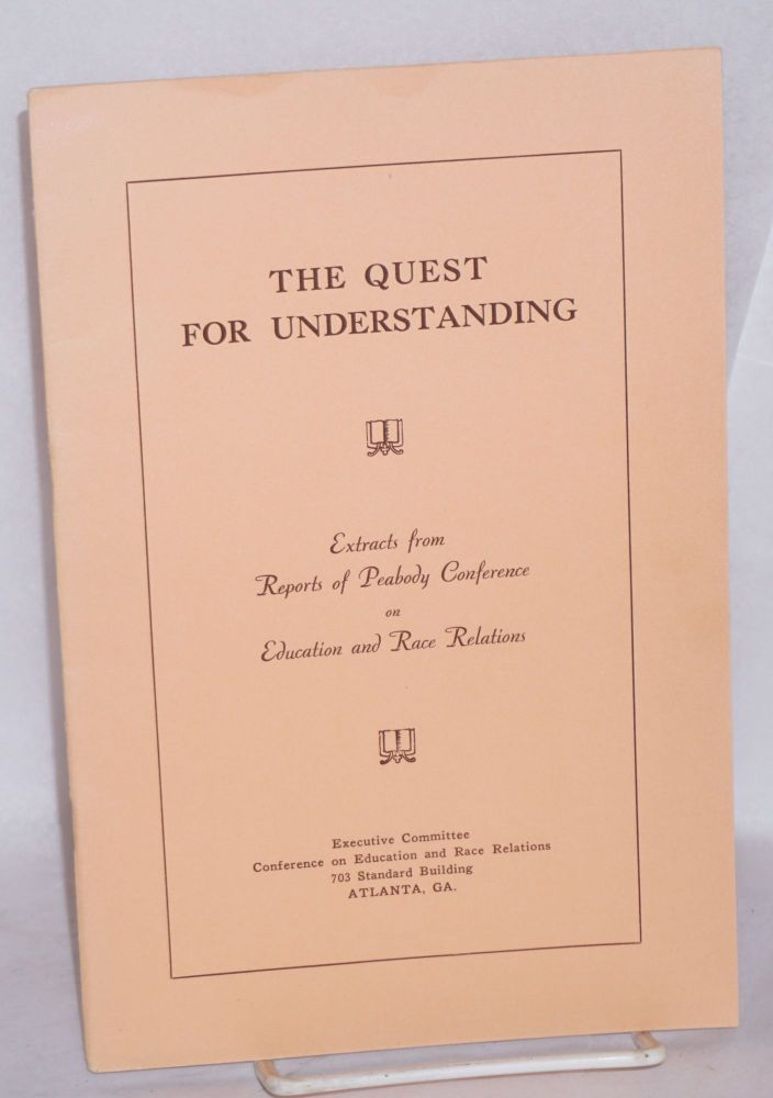 The quest for understanding. Extracts from reports of Peabody Conference on Education and Race Relations. Conference on Education, Race Relations.