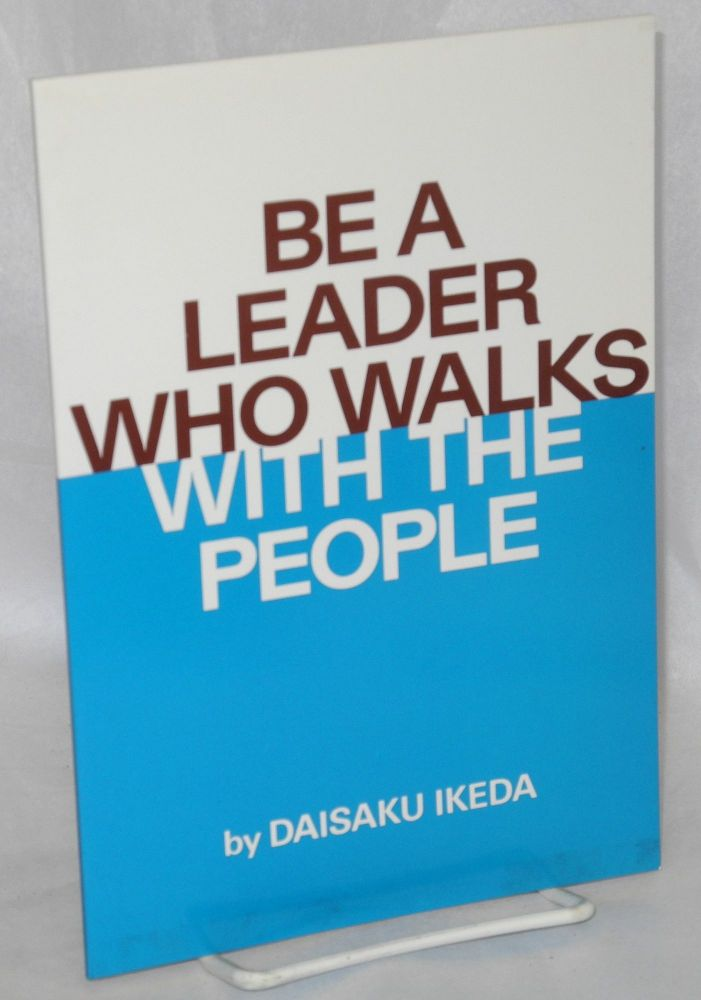 Be a leader who walks with the people. Daisaku Ikeda.