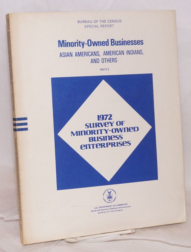 1972 survey of minority-owned business enterprises. Special report. Minority-owned businesses: Asian Americans, American Indians, and Others. United States. Department of Commerce, Labor. Bureau of the Census.