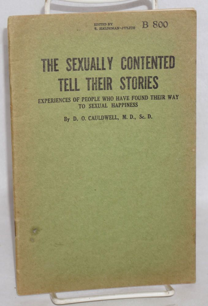 The sexually contented tell their stories: experiences of people who have found their way to sexual happiness. D. O. Cauldwell, , ScD, MD, E. Haldeman-Julius.