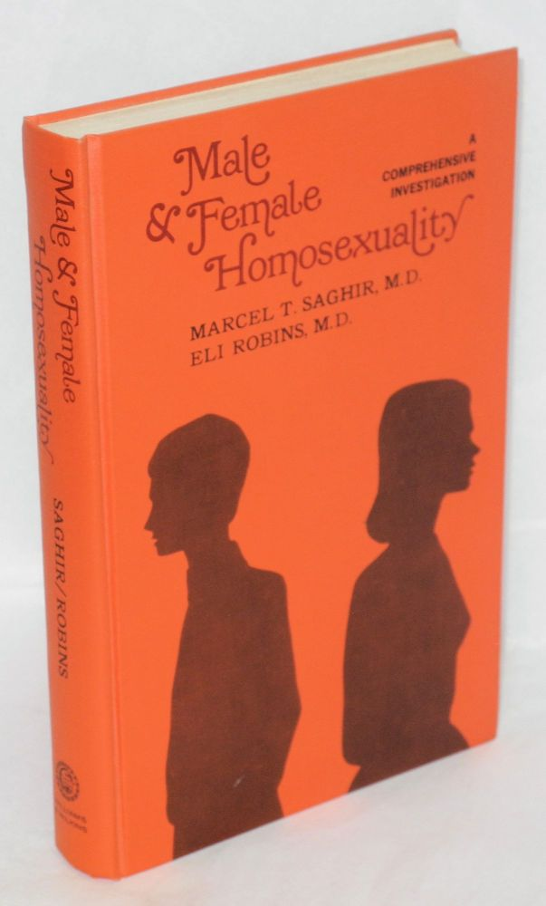 Male and female homosexuality; a comprehensive investigation. Marcel T. Saghir, Eli Robins.