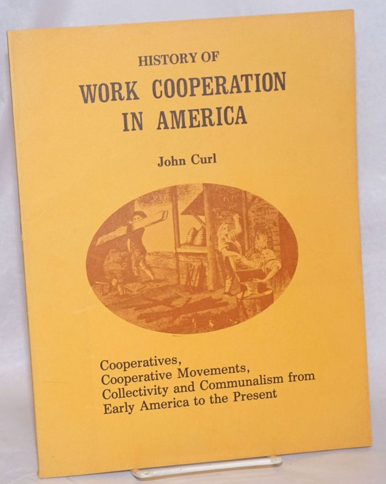 History of work cooperation in America. Cooperatives, cooperative movements, collectivity and communalism from early America to the present. John Curl.