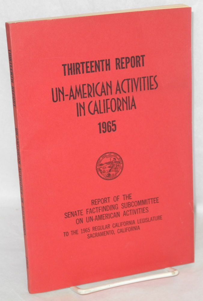 Thirteenth report of the Senate fact finding subcommittee on un-American activities, 1965. California Legislature.