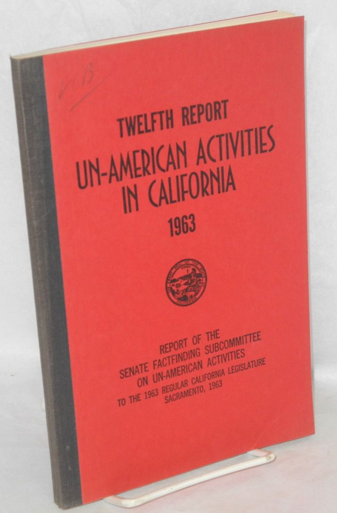Twelfth report of the Senate Factfinding Subcommittee on Un-American Activities, 1963. California Legislature.
