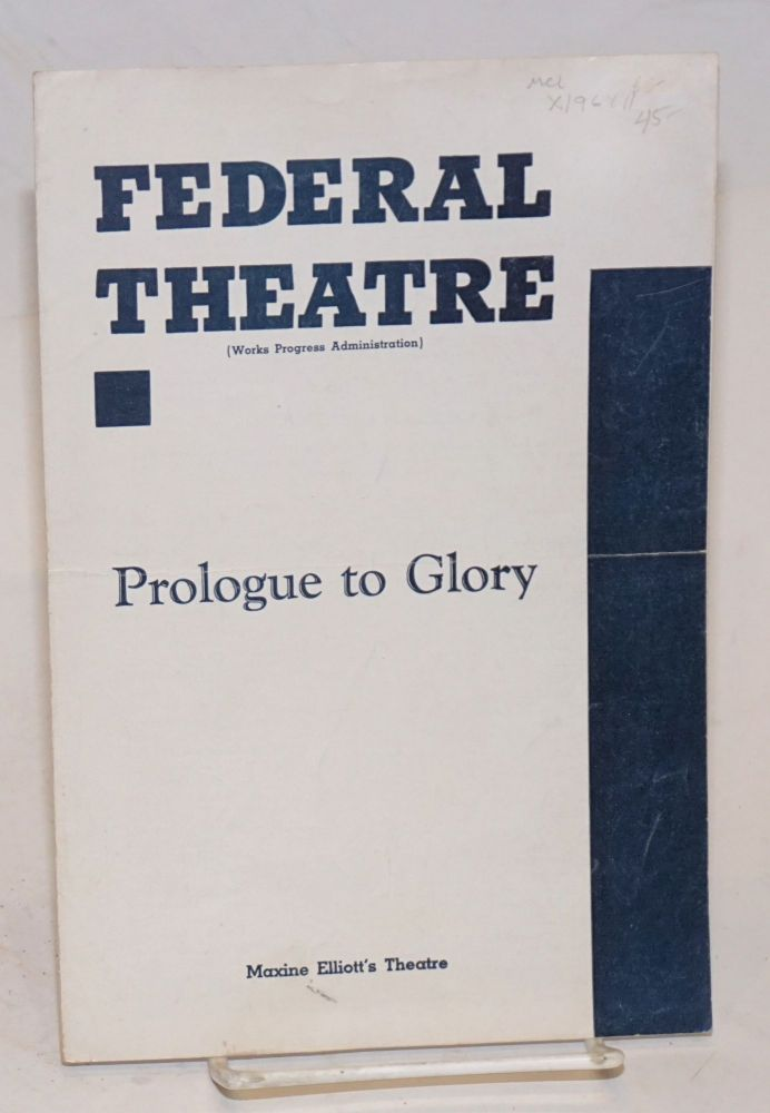 "Federal Theatre presents ""Prologue to glory"": Maxine Elliott's Theatre [program/playbill]. E. P. Conkle Federal Theatre/WPA."