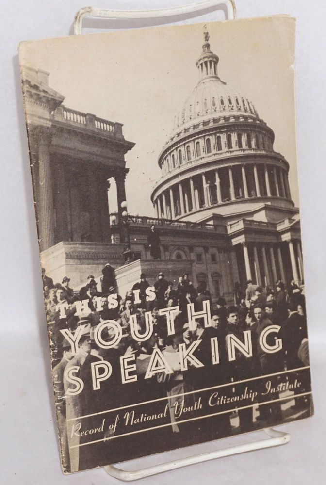 This is youth speaking: record of National Youth Citizenship Institute. American Youth Congress.