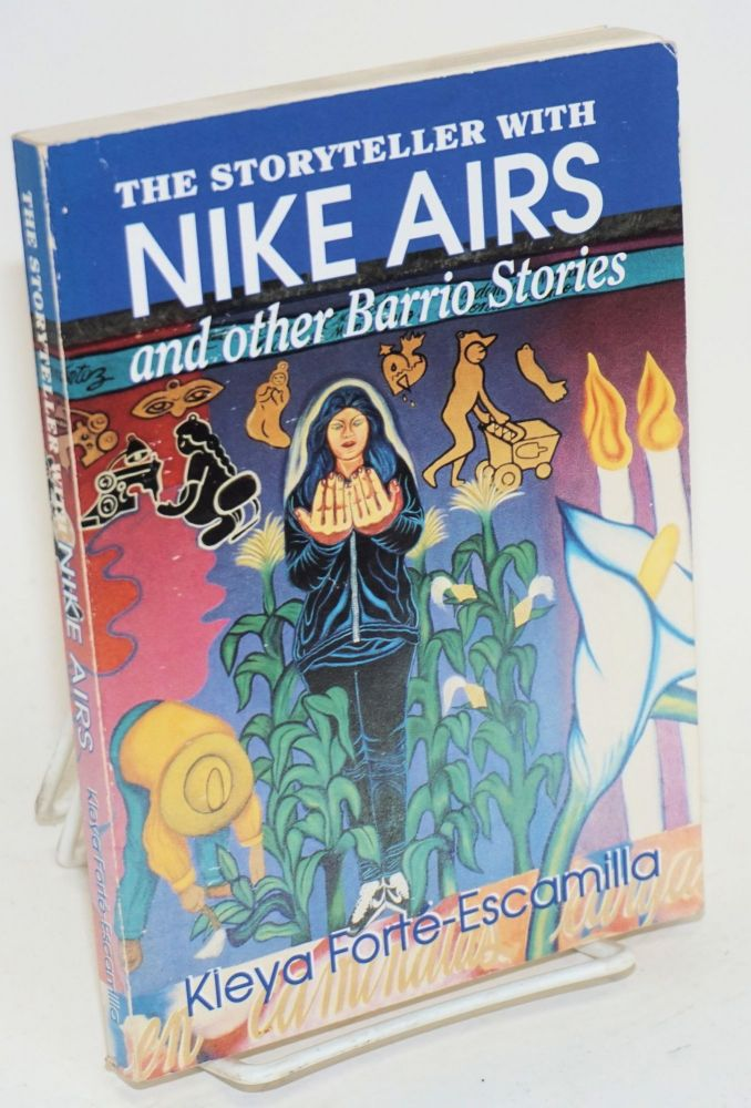 The storyteller with Nike airs and other barrio stories. Kleya Forté-Escamilla.