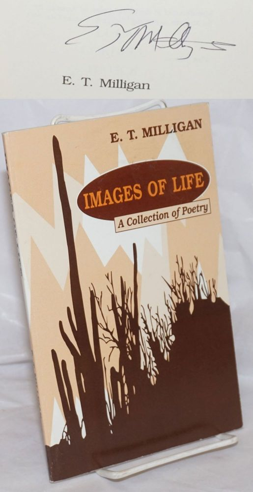 Images of life: a collection of poetry. E. T. Milligan.