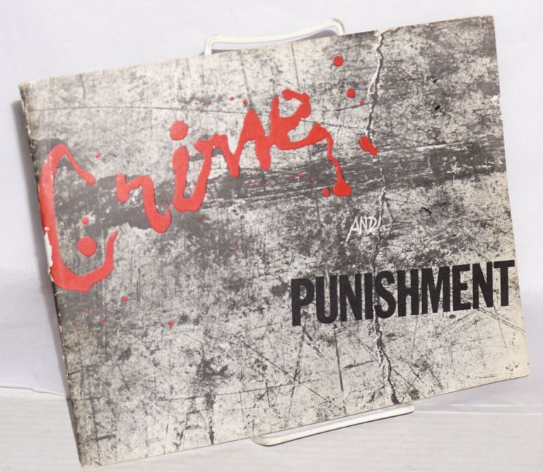 Crime and punishment: reflections of violence in contemporary art; Triton Museum of Art; February 11 through April 1, 1984. Jo Farb Hernandez, Robert Rauschenberg, Edward Kienholz, Robert Arneson.