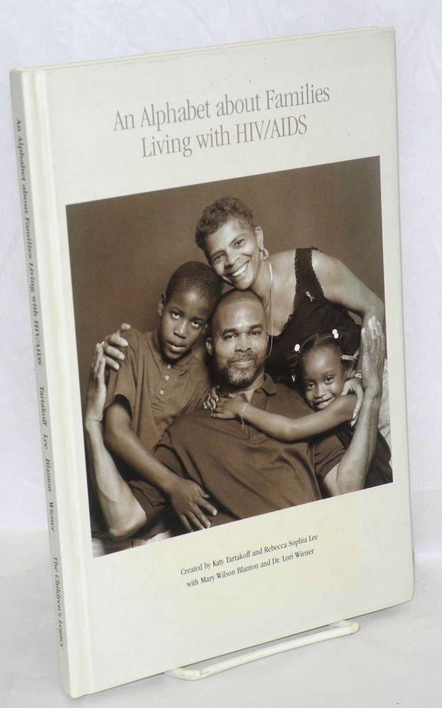 An alphabet about families living with HIV/AIDS. Dr. Lori Weiner, Mary Wilson Blanton, Rebecca Lee, , poet.
