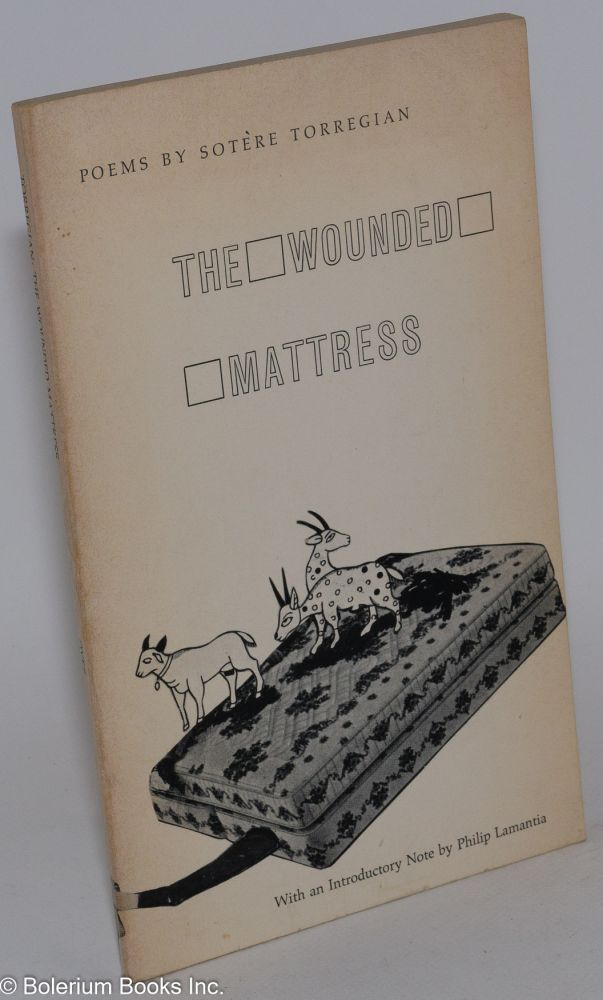 The wounded mattress; poems. Sotère Torregian.