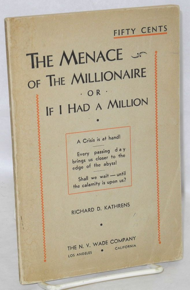The Menace of the Millionaire; or, If I Had a Million. Richard D. Kathrens.