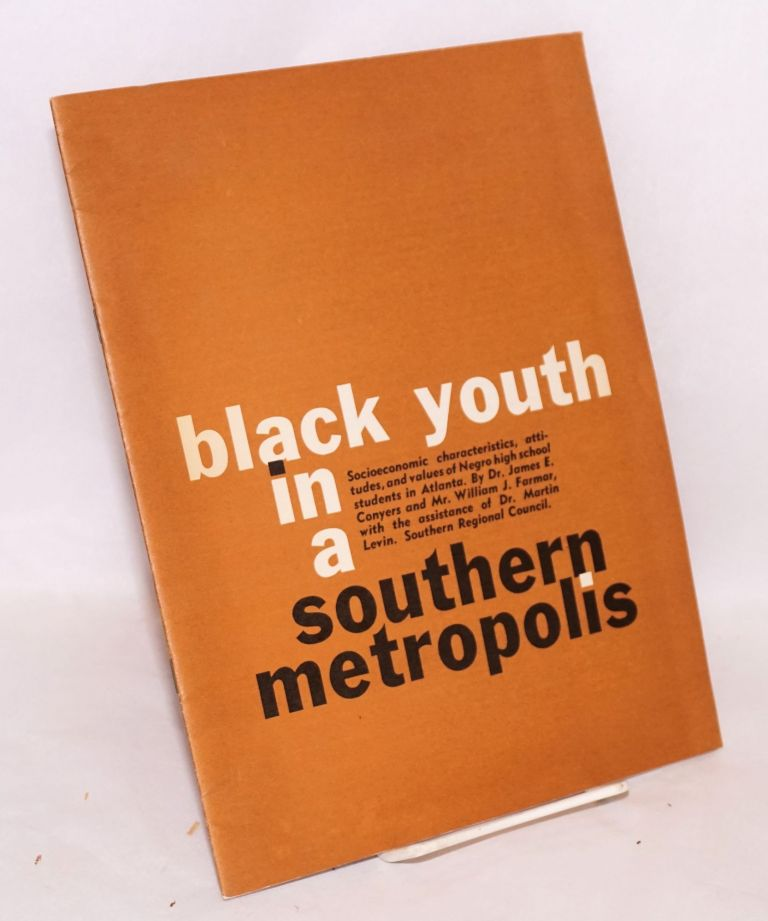Black youth in a southern metropolis: socioeconomic characteristics, attitudes, and values of Negro high school students in Atlanta. James E. Conyers, William J. Farmar.