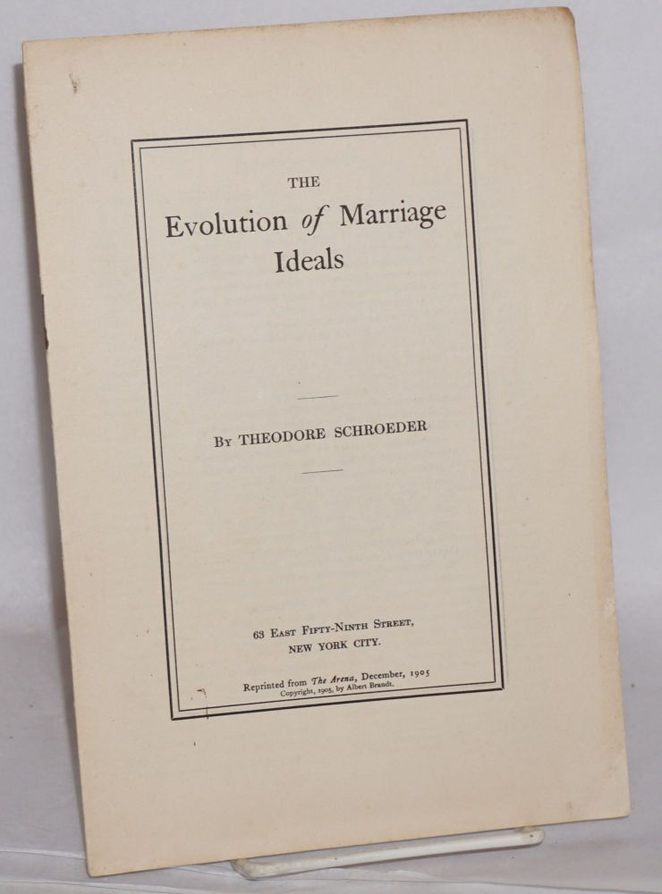 The evolution of marriage ideals Reprinted from The Arena, December, 1905. Theodore Schroeder.