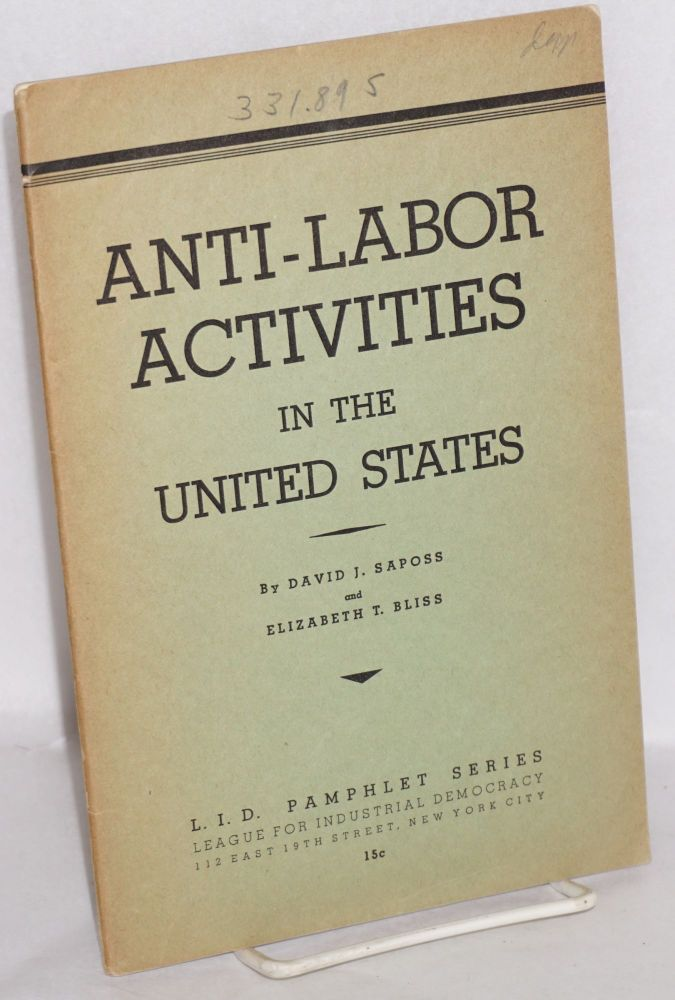 Anti-labor activities in the United States. David J. Saposs, Elizabeth T. Bliss.