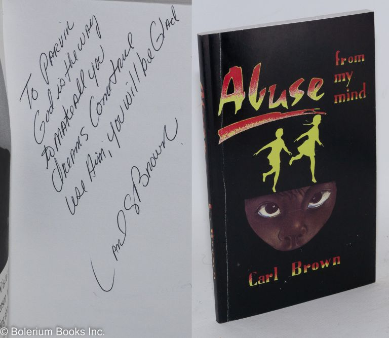 Abuse from my Mind A Book of Poetry to Ease Your Mind. Carl Brown.