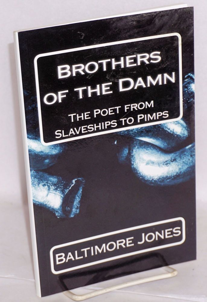 Brothers of the Damn The Poet from Slaveships to Pimps. Baltimore Jones.