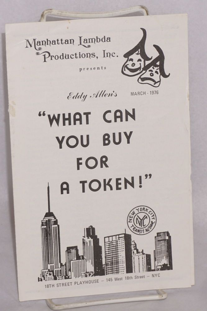 "Manhattan Lambda Productions, Inc. presents ""What Can You Buy for a Token!"" by Robert Rolf Randall [playbill/program] at the 18th St. Playhouse, March, 1976. Eddy Allen, LeRoy Scott, aka Madam X."