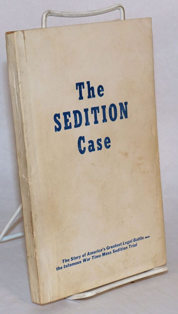 The sedition case; the story of America's greatest legal battle--the infamous war time mass sedition trial. [sub-title from cover]