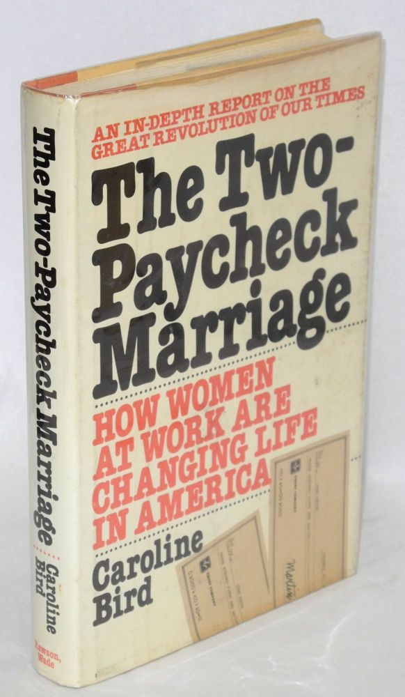 The two-paycheck marriage; how women at work are changing life in America. Caroline Bird.