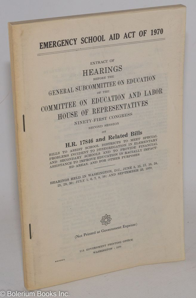 Emergency school aid act of 1970. Extract of Hearings before the General Subcommittee on Education. of the Committee on Education and Labor, House of Representatives, Ninety-first Congress, second session on H.R. 17846 and related bills.