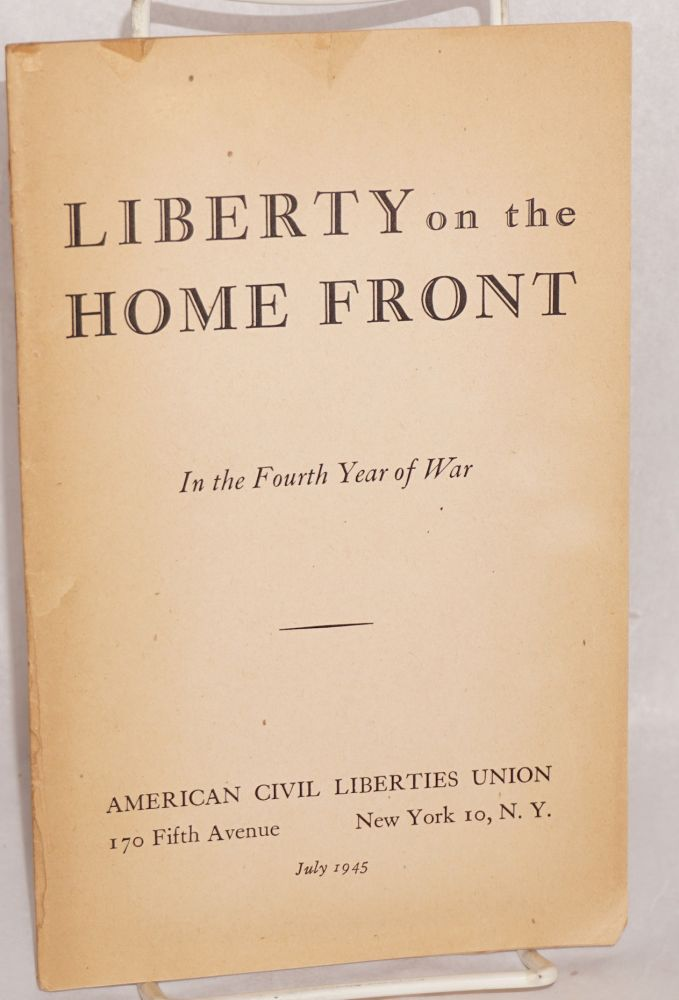 Liberty on the home front, in the fourth year of war. American Civil Liberties Union.