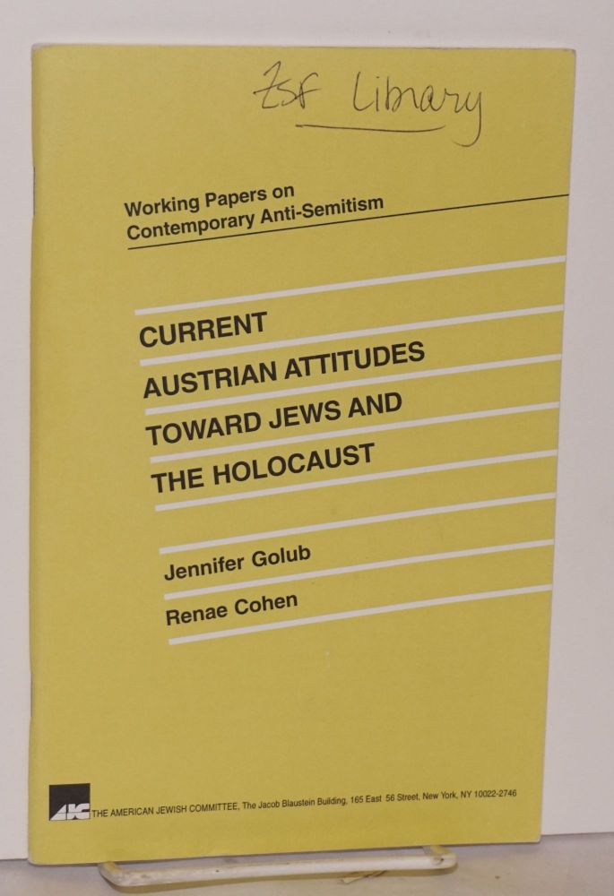 Current Austrian attitudes toward Jews and the Holocaust. Jennifer Golub, Renae Cohen.