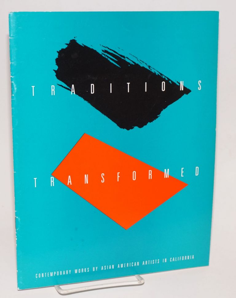 Traditions transformed: contemporary works by Asian American artists in California; November 3,...