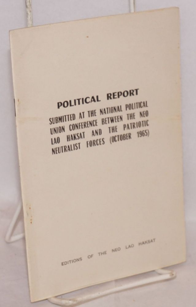Political report submitted at the National Political Union Conference between the Neo Lao Haksat and the Patriotic Neutralist Forces (October 1965). Prince Souphanouvong.