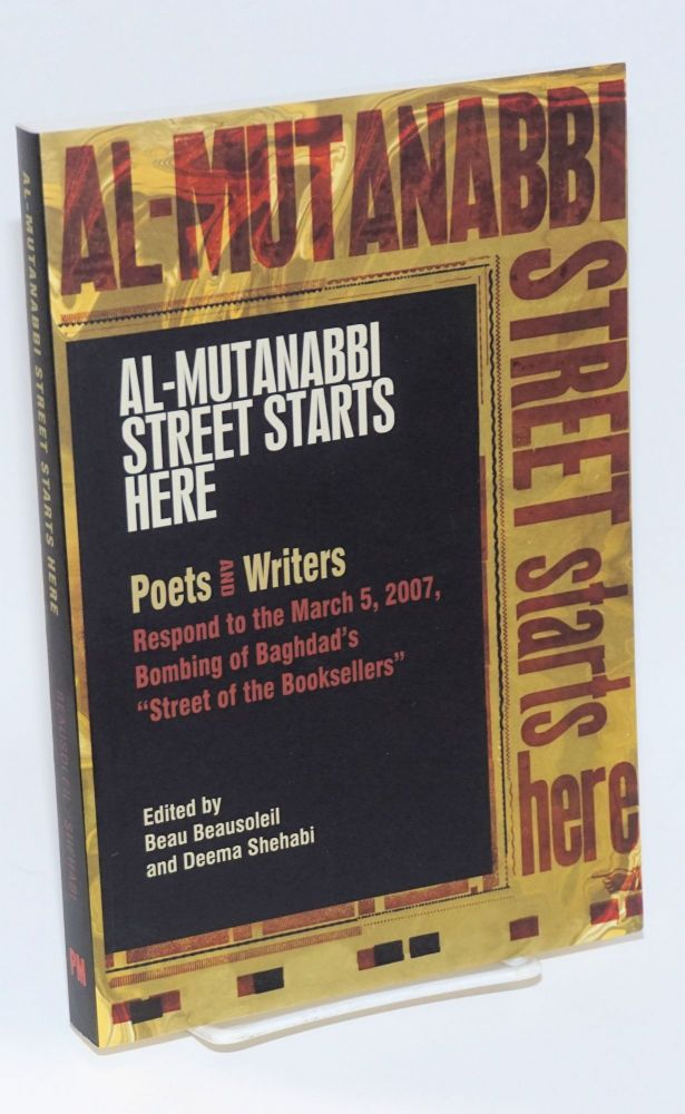 """Al-Mutanabbi street starts here: Poets and writers respond to the March 5th, 2007, bombing of Baghdad's """"Street of the Booksellers"""" Beau Beausoleil, Deema K. Shehabi."""