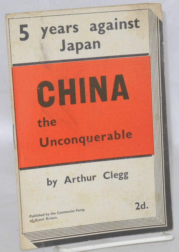 China the unconquerable. Arthur Clegg.