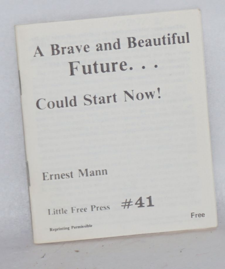 A brave and beautiful future... could start now. Ernest Mann.