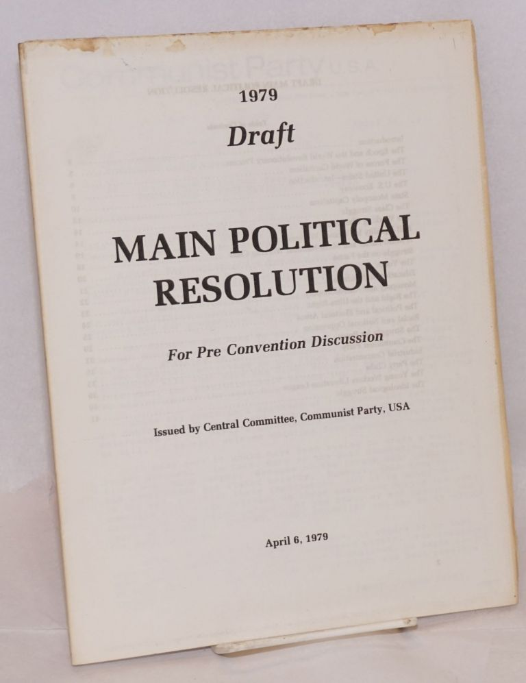 Draft, main political resolution. For pre convention discussion, April 6, 1979. USA. Central Committee Communist Party.