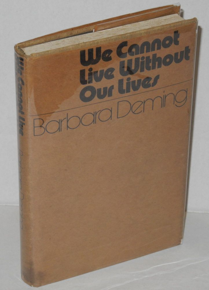 We cannot live without our lives. Barbara Deming.