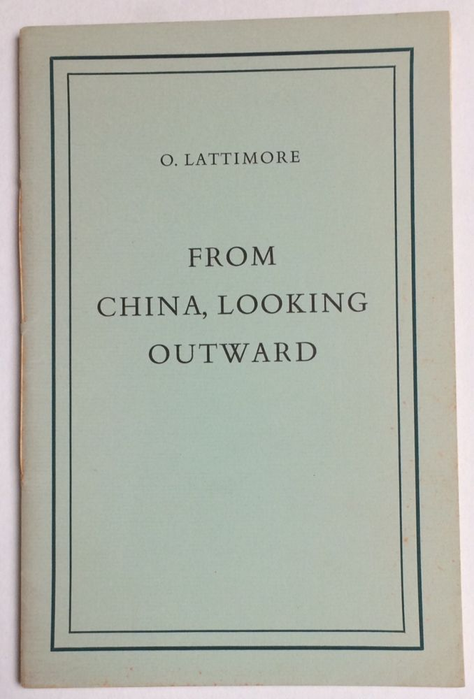 From China looking outward; an inaugural lecture. Owen Lattimore.
