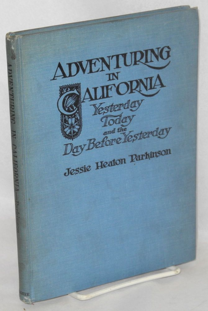 "Adventuring in California, Yesterday Today and Day Before Yesterday. With Memoirs of Bret Harte's ""Tennessee"" Jessie Heaton Parkinson."