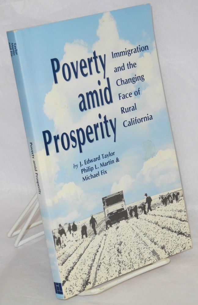 Poverty amid prosperity, immigration and the changing face of rural California. J. Edward Taylor, Philip L. Martin, Michael Fix.