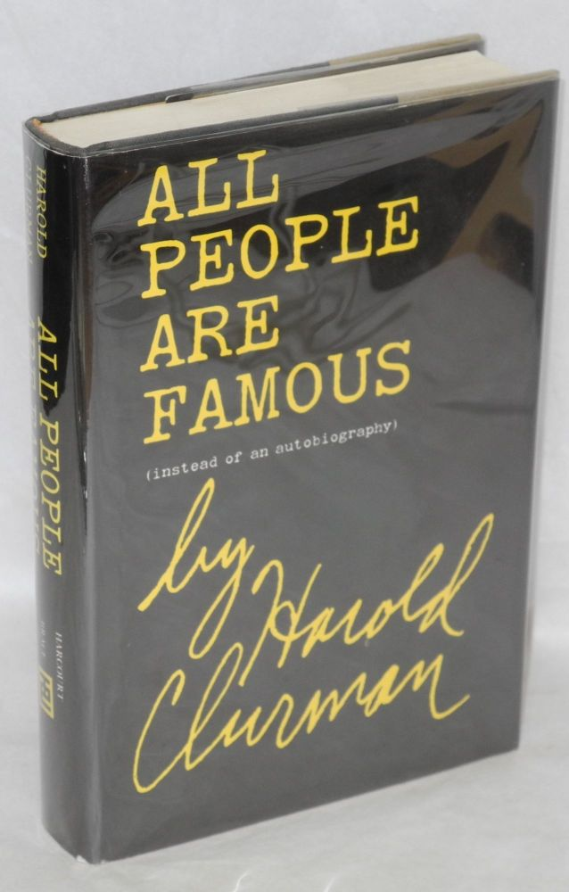 All people are famous (instead of an autobiography). Harold Clurman.