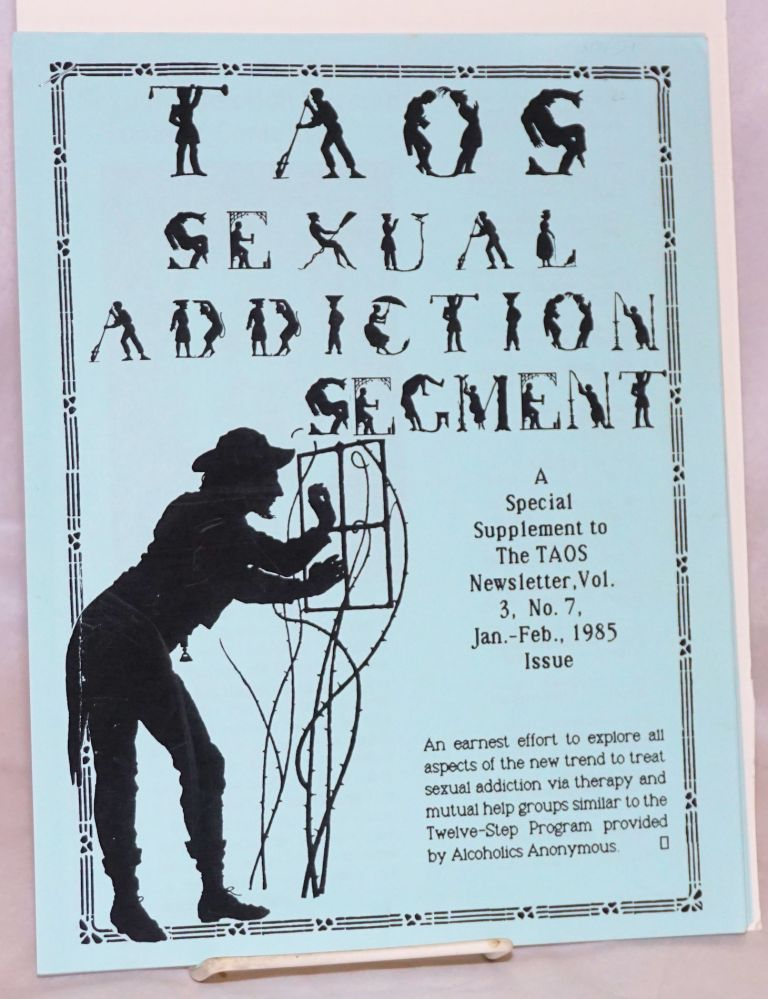 TAOS Sexual Addiction Segment: a special supplement to the TAOS newsletter, vol. 3, no. 7, Jan-Feb 1985. Joseph Wilcox, , Dr. Patrick Carnes.