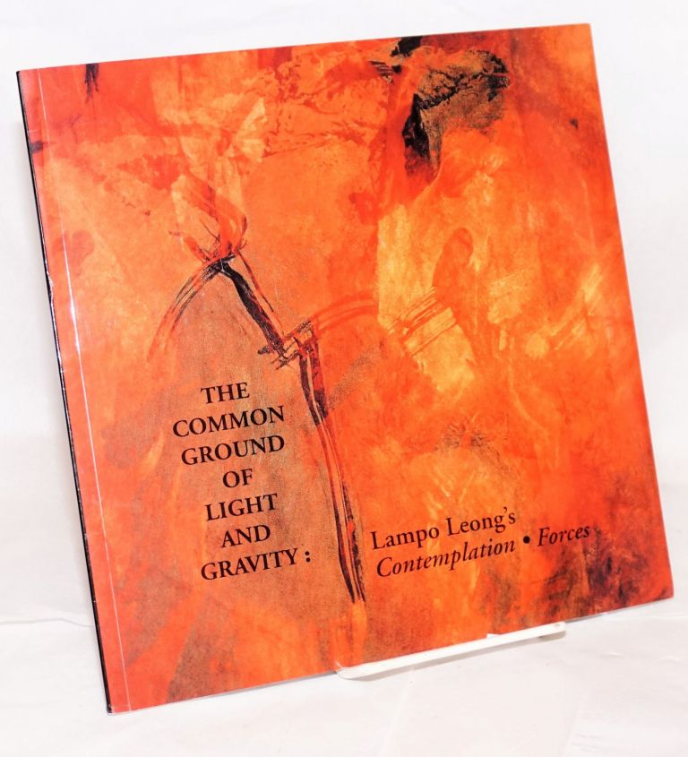 The common ground of light and gravity: Lampo Leong's Contemplation, forces. Lampo Leong, Patricia Ann Berger.