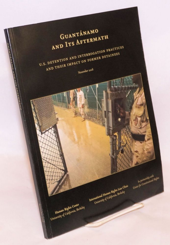 Guantanamo and Its Aftermath: U. S. Detention and Interrogation Practices and Their Impact on Former Detainees. Laurel E. Fletcher, et alia, Eric Stover.