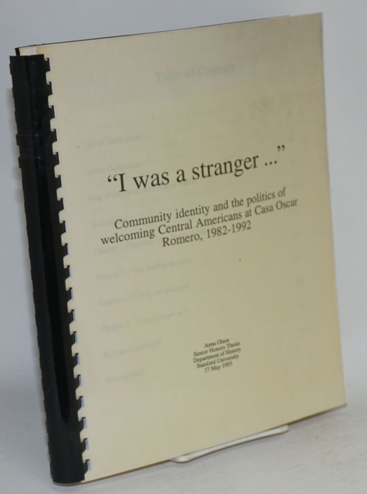 """I was a stranger..."" Community identity and the politics of welcoming Central Americans at Casa Oscar Romero, 1982-1992 Senior Honors Thesis Department of History, Stanford University, 17 May 1993. Anna Olson."