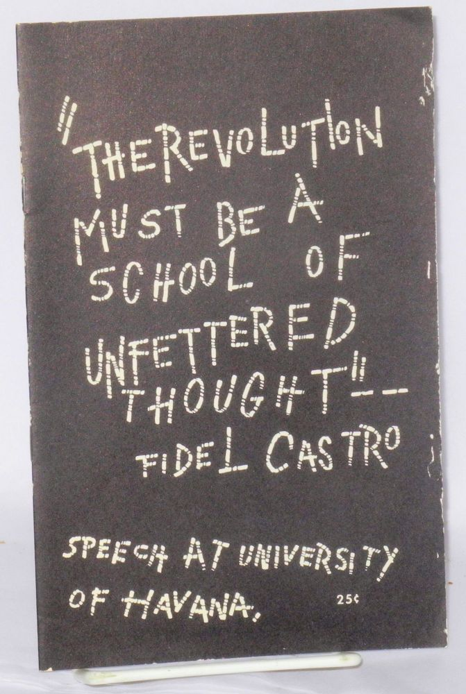 """The revolution must be a school of unfettered thought"" -- Fidel Castro. Speech at University of Havana. Fidel Castro."