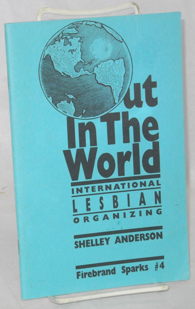 Out in the world; international lesbian organizing. Shelley Anderson.