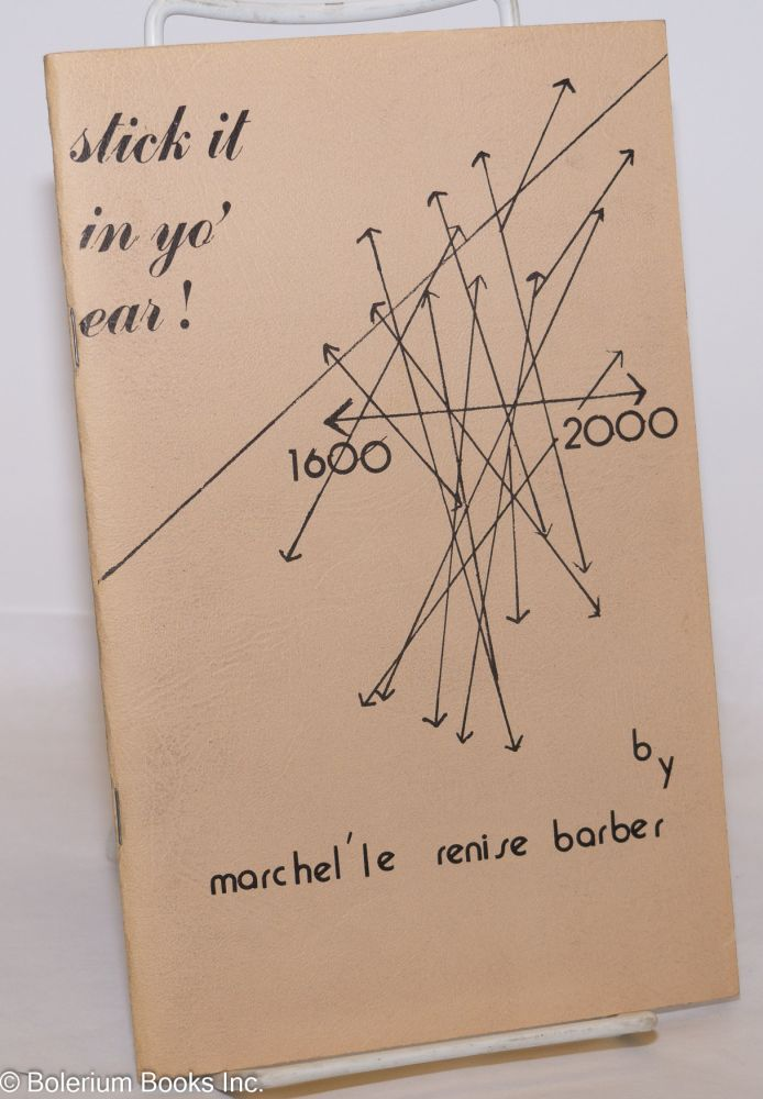 Stick it in yo' ear: a realistic and poetic look at Black America today. Marchel'le Renise Barber.
