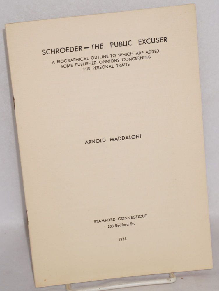 Schroeder - the public excuser. A biographical outline to which are added some published opinions concerning his personal traits. Arnold Maddaloni.