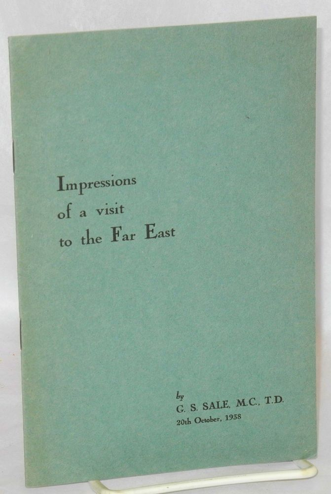 Impressions of a visit to the Far East. G. S. Sale.
