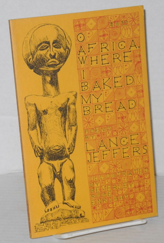 O Africa, where I baked my bread; poems, illustrated by Beverley Rose Enright. Lance Jeffers.