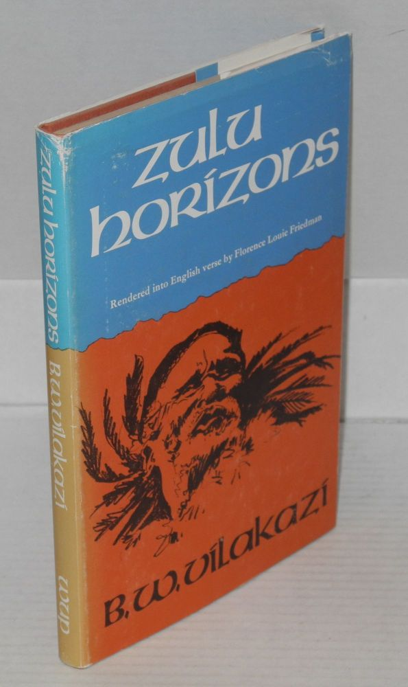 Zulu Horizons. Benedict Wallet. Rendered into English Vilakazi, Florence Louis Friedman from the literal translations of D. McK. Malcolm, J. Mandlenkosi Sikakana.